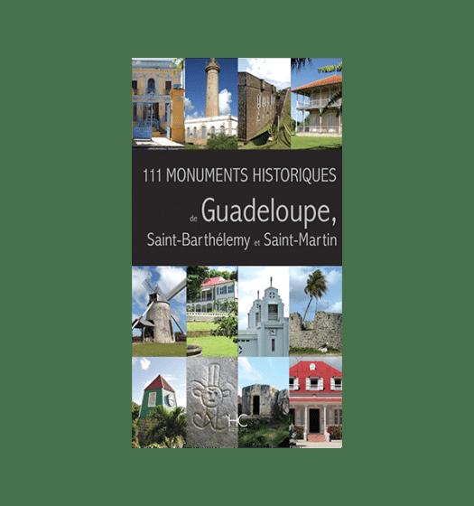 111 monuments historiques de guadeloupe, saint-barthelemy et saint-martin